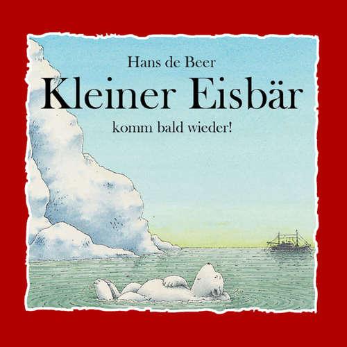 Hoerbuch Kleiner Eisbär komm bald wieder! - Hans de Beer - Diverse Sprecher