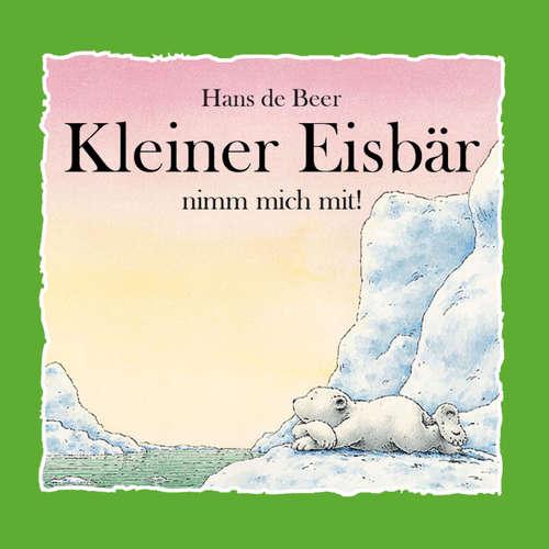 Hoerbuch Kleiner Eisbär nimm mich mit! - Hans de Beer - Diverse Sprecher