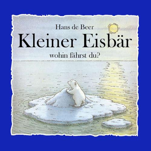 Hoerbuch Kleiner Eisbär wohin fährst Du? - Hans de Beer - Diverse Sprecher