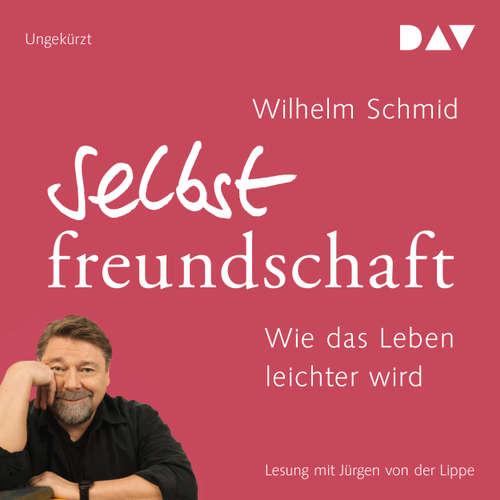 Hoerbuch Selbstfreundschaft. Wie das Leben leichter wird - Wilhelm Schmid - Jürgen von der Lippe