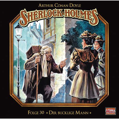 Hoerbuch Sherlock Holmes - Die geheimen Fälle des Meisterdetektivs, Folge 30: Der bucklige Mann - Arthur Conan Doyle - Joachim Tennstedt