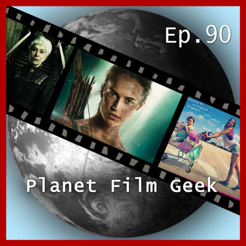 Planet Film Geek, PFG Episode 90: Tomb Raider, The Florida Project, Annihilation, Winchester, The Ritual, Verónica