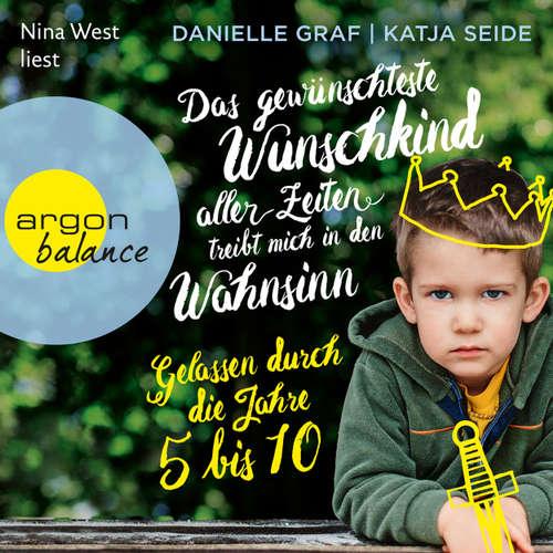 Hoerbuch Das gewünschteste Wunschkind aller Zeiten treibt mich in den Wahnsinn - Gelassen durch die Jahre 5 bis 10 - Danielle Graf - Nina West