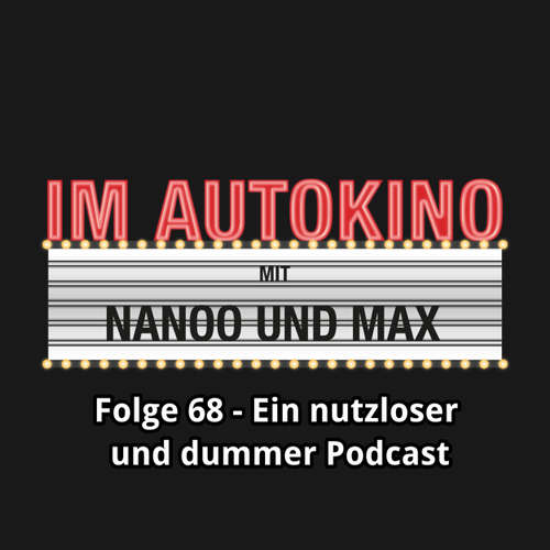 """Hoerbuch Im Autokino, Folge 68: Ein nutzloser und dummer Podcast - Max """"Rockstah"""" Nachtsheim - Max """"Rockstah"""" Nachtsheim"""