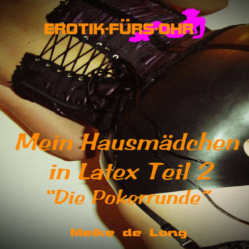 Hoerbuch Meike de Long, Mein Hausmädchen in Latex, Episode 2: Die Pokerrunde - Meike de Long - C. M. Diletto