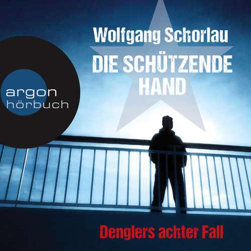 Hoerbuch Die schützende Hand - Denglers achter Fall - Wolfgang Schorlau - Frank Arnold