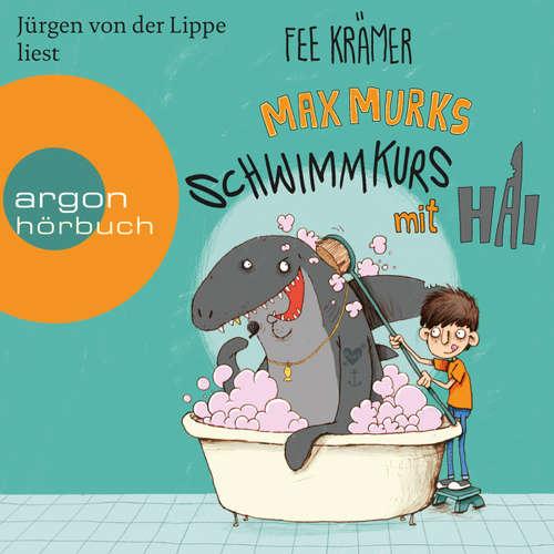 Hoerbuch Max Murks - Schwimmkurs mit Hai - Fee Krämer - Jürgen von der Lippe