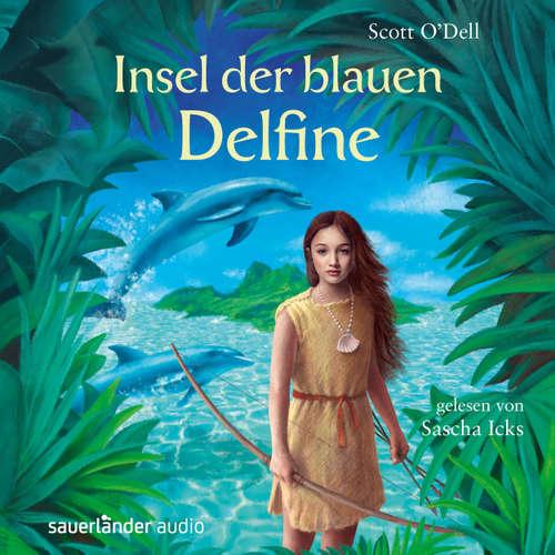 Hoerbuch Insel der blauen Delfine - Scott O'Dell - Sascha Maria Icks