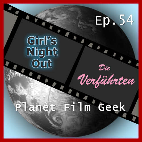 Hoerbuch Planet Film Geek, PFG Episode 54: Girl's Night Out, Die Verführten - Johannes Schmidt - Johannes Schmidt