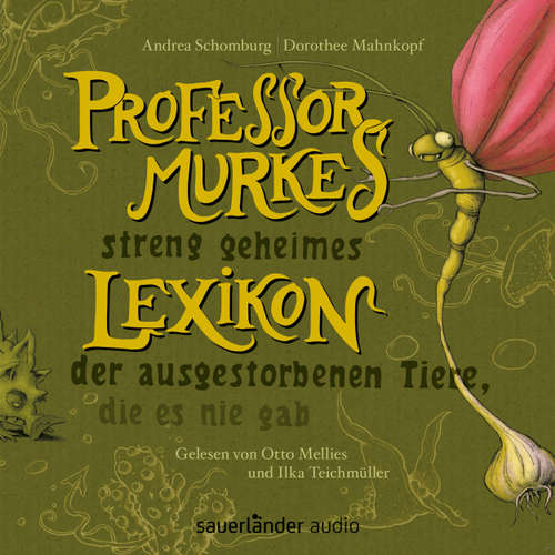 Hoerbuch Professor Murkes streng geheimes Lexikon der ausgestorbenen Tiere, die es nie gab (Szenische Lesung) - Andrea Schomburg - Otto Mellies