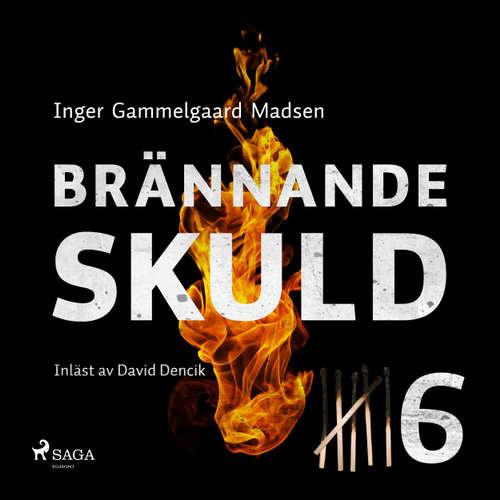 Audiokniha Brännande skuld: Avsnitt 6 - Inger Gammelgaard Madsen - David Dencik
