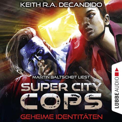 Hoerbuch Super City Cops, Folge 3: Geheime Identitäten - Keith R.A. DeCandido - Martin Baltscheit