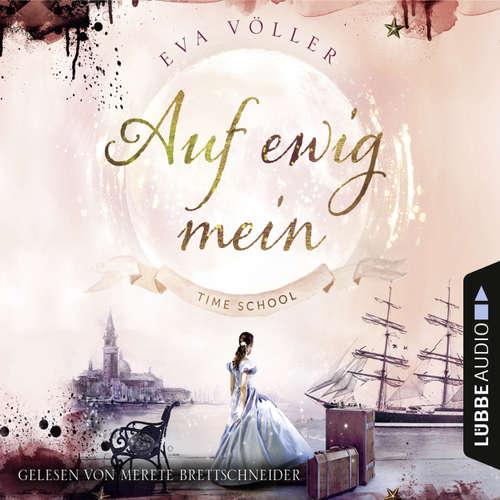 Hoerbuch Auf ewig mein - Time School, Band 2 - Eva Völler - Merete Brettschneider