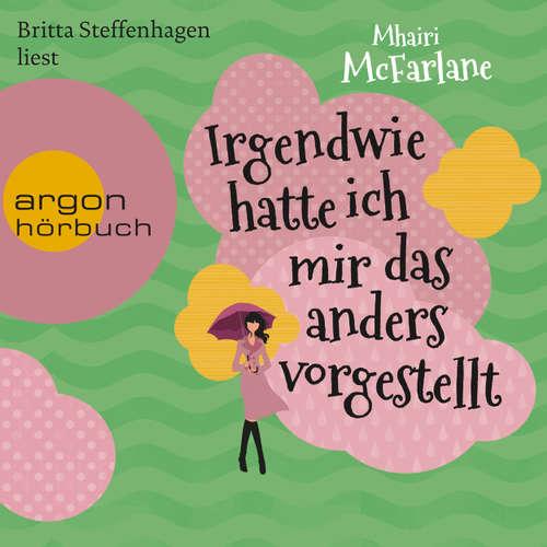 Hoerbuch Irgendwie hatte ich mir das anders vorgestellt - Mhairi McFarlane - Britta Steffenhagen