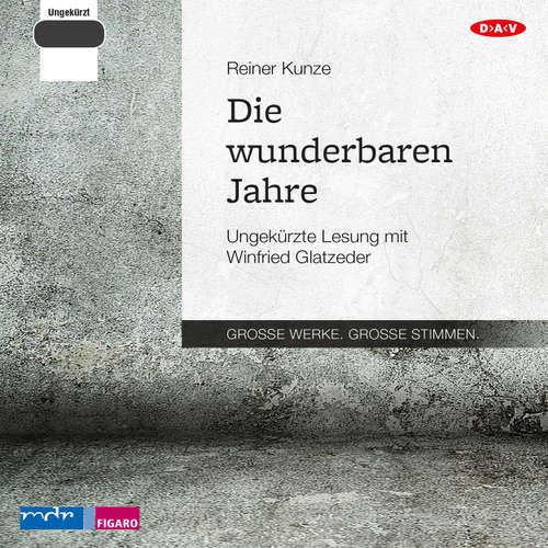 Hoerbuch Die wunderbaren Jahre - Reiner Kunze - Winfried Glatzeder