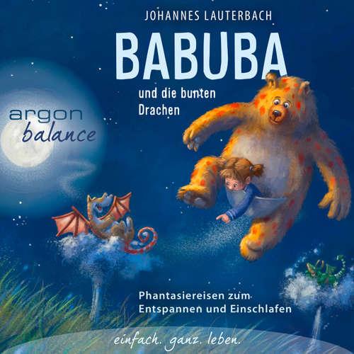 Hoerbuch Babuba und die bunten Drachen - Phantasiereisen zum Entspannen und Einschlafen (Vom Autor geführte Phantasiereise) - Johannes Lauterbach - Johannes Lauterbach