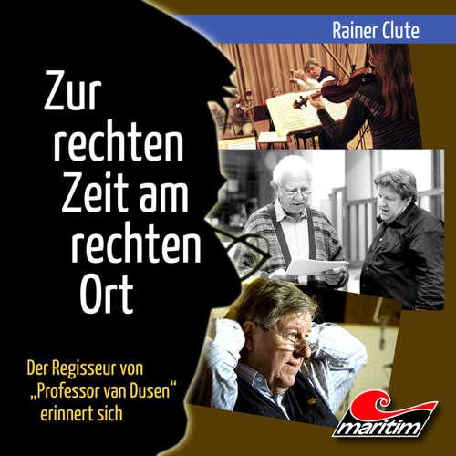 """Hoerbuch Rainer Clute - Der Regisseur von """"Professor van Dusen"""" erinnert sich: Zur rechten Zeit am rechten Ort - Rainer Clute - Rainer Clute"""