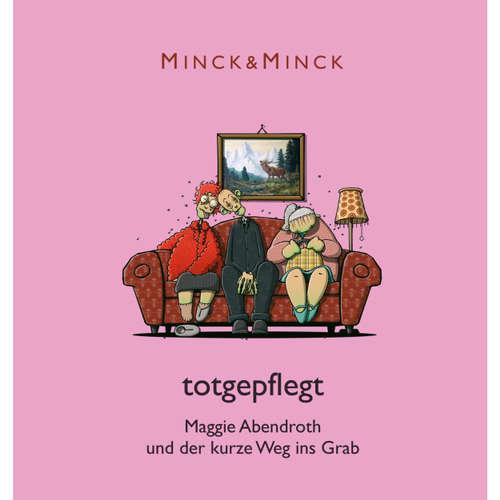 Hoerbuch Totgepflegt - Maggie Abendroth und der kurze Weg ins Grab - Minck & Minck - Esther Münch