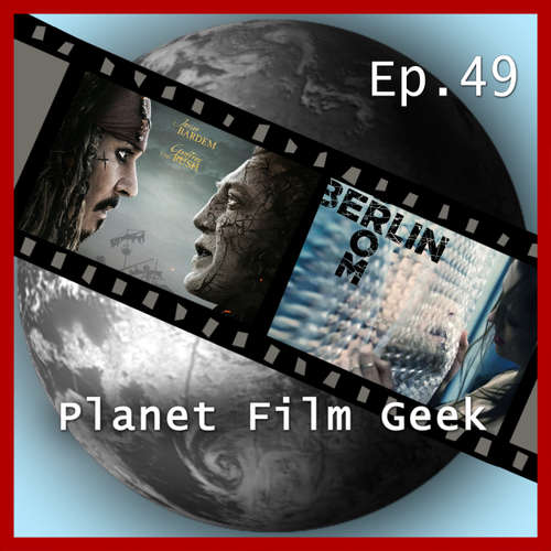 Hoerbuch Planet Film Geek, PFG Episode 49: Pirates of the Caribbean 5, Berlin Syndrome - Johannes Schmidt - Johannes Schmidt