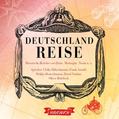 Hoerbuch Deutschlandreise - Historische Reiseberichte von Heine, Montaigne, Twain u. a. - Diverse Autoren - David Nathan