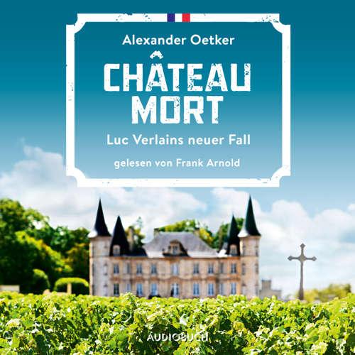 Hoerbuch Château Mort - Die Fälle des Luc Verlain - Luc Verlains neuer Fall, Teil 2 - Alexander Oetker - Frank Arnold