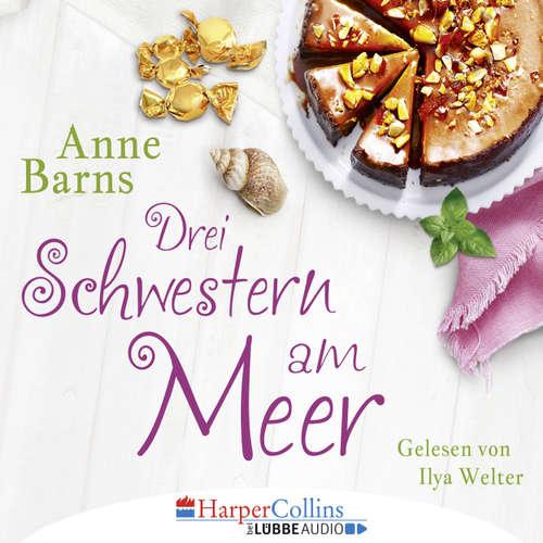 Hoerbuch Drei Schwestern am Meer - Anne Barns - Ilya Welter