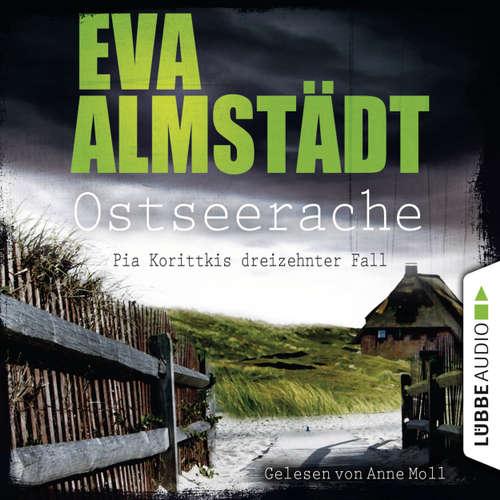 Hoerbuch Ostseerache - Pia Korittkis dreizehnter Fall - Kommissarin Pia Korittki 13 - Eva Almstädt - Anne Moll