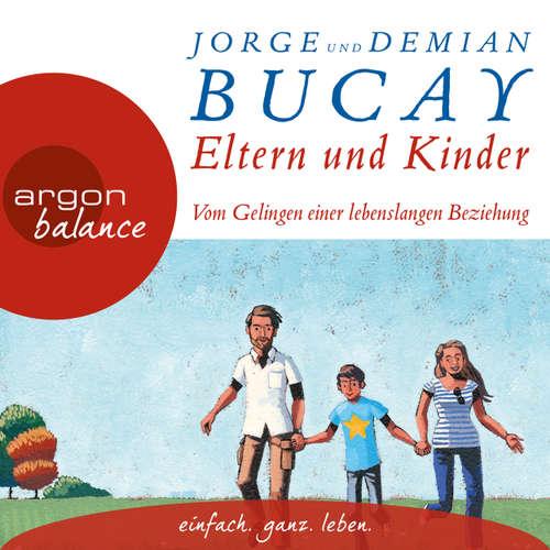 Hoerbuch Eltern und Kinder - Vom Gelingen einer lebenslangen Beziehung - Jorge Bucay - Beate Himmelstoß