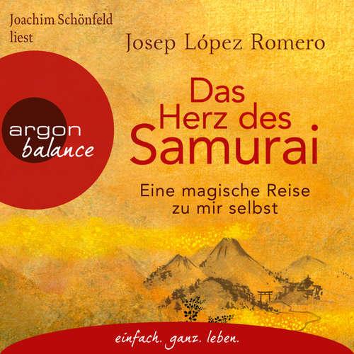 Hoerbuch Das Herz des Samurai - Eine magische Reise zu mir selbst - Josep López Romero - Joachim Schönfeld