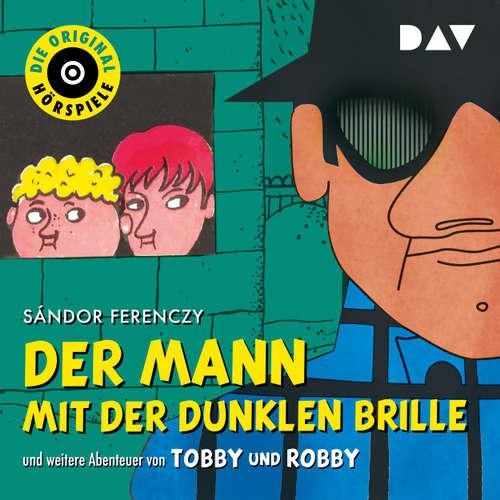 Hoerbuch Der Mann mit der dunklen Brille und weitere Abenteuer von Tobby und Robby (Hörspiel) - Sándor Ferenczy - Hans Irle
