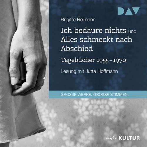 Hoerbuch Ich bedaure nichts / Alles schmeckt nach Abschied - Tagebücher 1955-1970 - Brigitte Reimann - Jutta Hoffmann