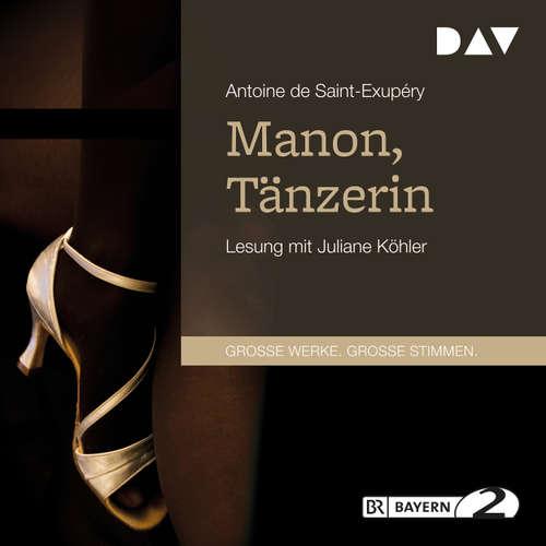 Hoerbuch Manon, Tänzerin - Antoine de Saint-Exupéry - Juliane Köhler