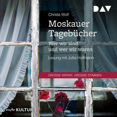 Hoerbuch Moskauer Tagebücher - Wer wir sind und wer wir waren - Christa Wolf - Jutta Hoffmann