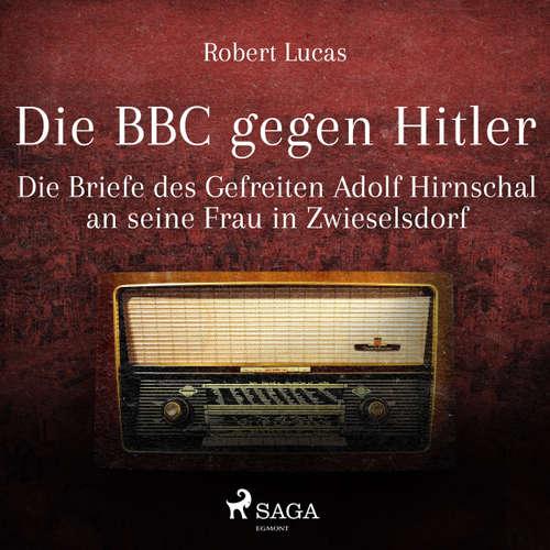 Die BBC gegen Hitler - Die Briefe des Gefreiten Adolf Hirnschal an seine Frau in Zwieselsdorf