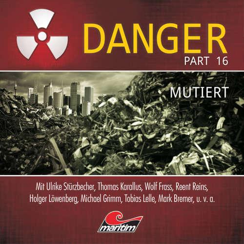 Hoerbuch Danger, Part 16: Mutiert - Markus Duschek - Ulrike Stürzbecher