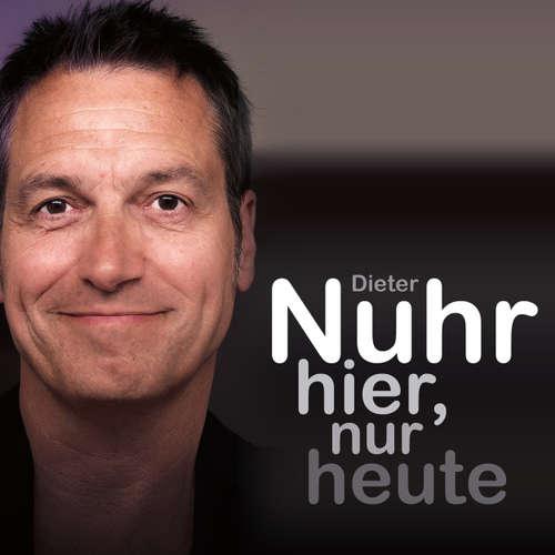 Hoerbuch Nuhr hier, nur heute - Dieter Nuhr - Dieter Nuhr