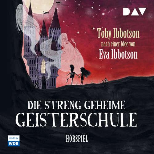 Hoerbuch Die streng geheime Geisterschule (Hörspiel) - Toby Ibbotson - Walter Renneisen