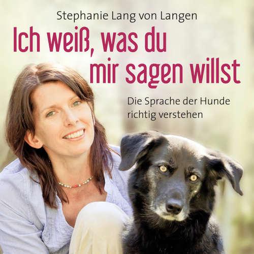Ich weiß, was du mir sagen willst - Die Sprache der Hunde richtig verstehen