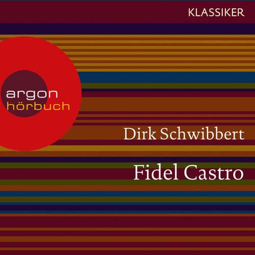 Hoerbuch Fidel Castro - Ein Leben (Feature) - Dirk Schwibbert - Nadja Schulz-Berlinghoff
