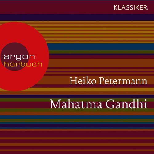 Hoerbuch Mahatma Gandhi - Ein Leben (Feature) - Heiko Petermann - Ulrich Noethen