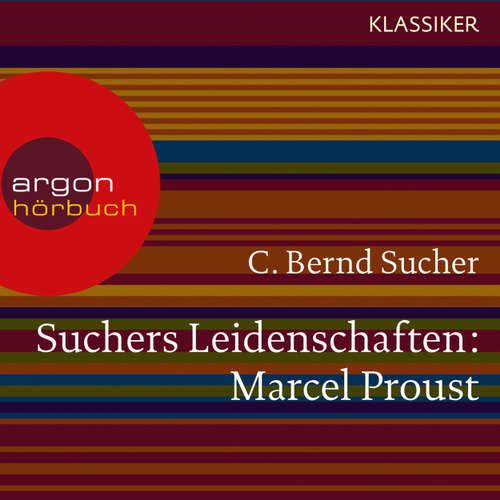 Hoerbuch Suchers Leidenschaften: Marcel Proust - Eine Einführung in Leben und Werk (Feature) - C. Bernd Sucher - C. Bernd Sucher