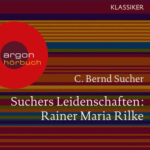 Hoerbuch Suchers Leidenschaften: Rainer Maria Rilke - Eine Einführung in Leben und Werk (Feature) - C. Bernd Sucher - C. Bernd Sucher
