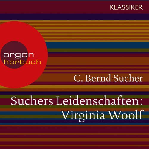 Hoerbuch Suchers Leidenschaften: Virginia Woolf - Eine Einführung in Leben und Werk (Feature) - C. Bernd Sucher - C. Bernd Sucher