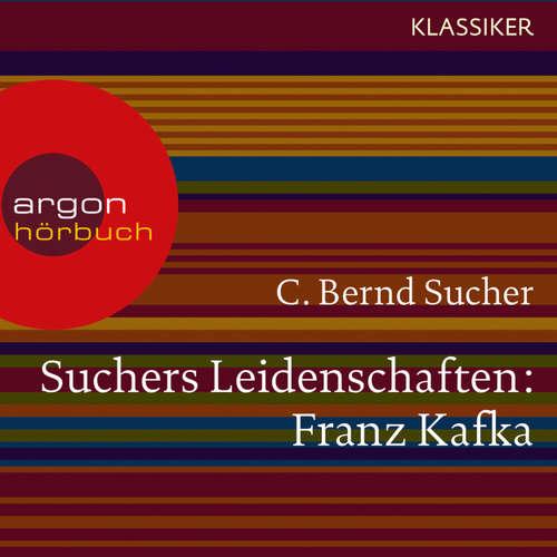 Hoerbuch Suchers Leidenschaften: Franz Kafka - Eine Einführung in Leben und Werk (Feature) - C. Bernd Sucher - C. Bernd Sucher