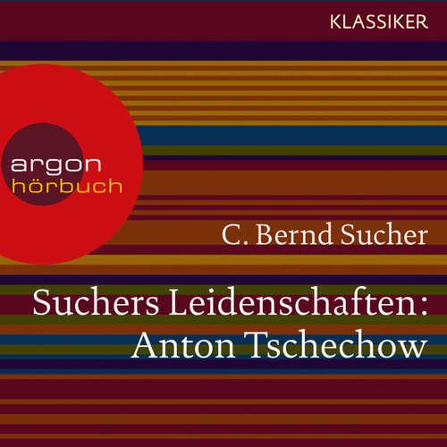 Hoerbuch Suchers Leidenschaften: Anton Tschechow - Eine Einführung in Leben und Werk (Feature) - C. Bernd Sucher - C. Bernd Sucher