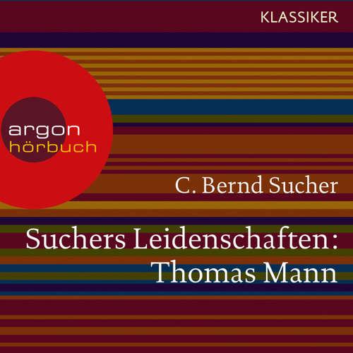 Hoerbuch Suchers Leidenschaften: Thomas Mann - oder Wer es schwer hat, soll es auch gut haben (Szenische Lesung) - C. Bernd Sucher - Hans Peter Hallwachs