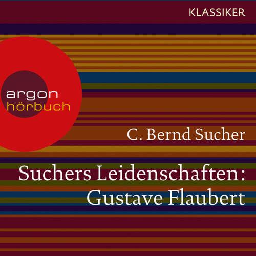 Hoerbuch Suchers Leidenschaften: Gustave Flaubert - oder Eine Kirsche in Spiritus (Szenische Lesung) - C. Bernd Sucher - Thomas Vogt