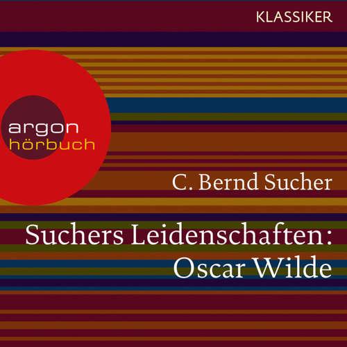 Hoerbuch Suchers Leidenschaften:Oscar Wilde - oder Ich habe kein Verlangen, Türvorleger zu küssen (Szenische Lesung) - C. Bernd Sucher - Udo Samel