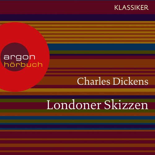 Hoerbuch Londoner Skizzen - Charles Dickens - Tom Vogt