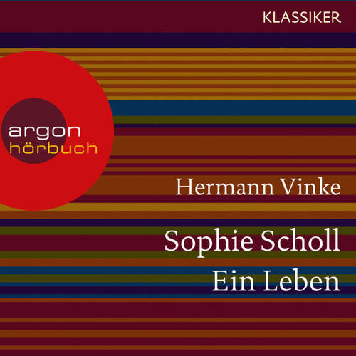 Hoerbuch Sophie Scholl - Ein Leben (Feature) - Hermann Vinke - Matthias Ponnier